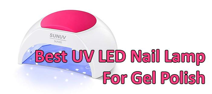 Best UV LED Nail Lamp For Gel Polish