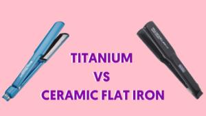 Titanium vs ceramic flat iron
