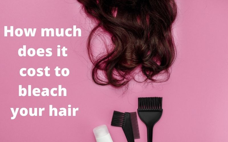 How Much Does it Cost to Bleach Your Hair?