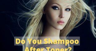 Do You Shampoo After Toners
